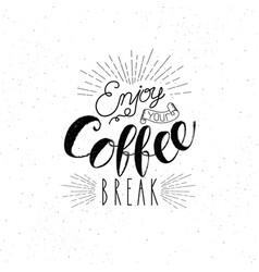 enjoy your coffee break cafe hand drawn vintage vector image