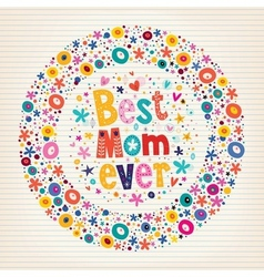 Best mom ever happy mothers day flowers card vector
