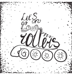 Let is go on rollers typography roller skate vector
