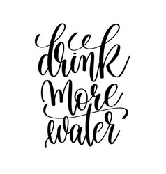 Drink more water black and white hand lettering vector