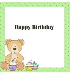 Teddy bear with cup cake happy birthday card vector