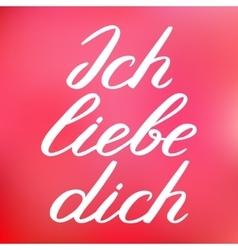 Ich liebe dich I love you in German Handwritten vector image