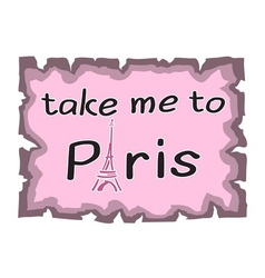Eiffel Tower Take me to Paris quote vector image
