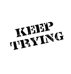 Keep trying rubber stamp vector