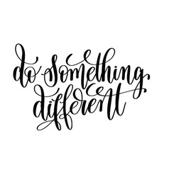 Do something different black and white hand vector