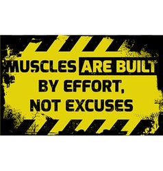 Muscles are built by effort sign vector