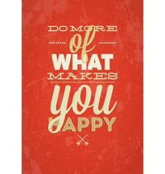 Do more of what makes you happy typography vector