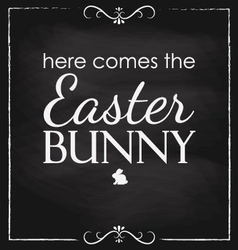 Easter here comes the bunny blackboard vector