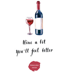 wine a bit youll feel better vector image vector image