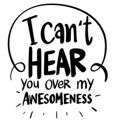 Word expression for cant hear over my awesomeness vector