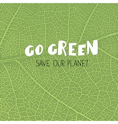 Go green poster go green save our planet on green vector