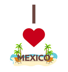 i love mexico travel palm summer lounge chair vector image vector image