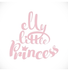 My little princess calligraphic inscription for vector