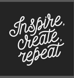 inspire create repeat motivational quote vintage vector image vector image