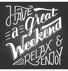 Have a great weekend relax and enjoy chalkboard vector image vector image