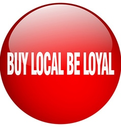Buy local be loyal red round gel isolated push vector