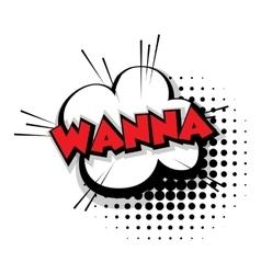 Comic text wanna sound effects pop art vector