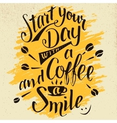 Start your day with a coffee and smile calligraphy vector