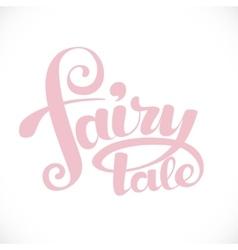 Fairy tale calligraphic inscription for invitation vector image
