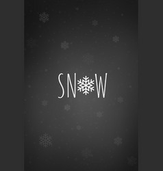 snow word with snowflake card or phone wallpaper vector image