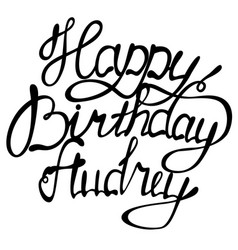 Happy birthday audrey name lettering vector