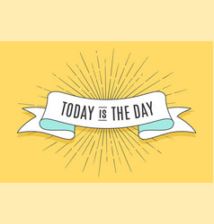 Today is the day inspirational quote artistic vector