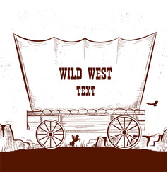 Wild west wagon with american prairies vector
