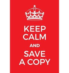 Keep Calm and Save a copy poster vector image vector image