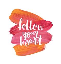 Motivation poster follow your heart vector