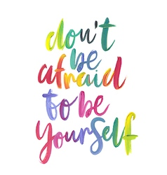 Motivation poster dont be afraid to be yourself vector