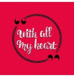 Quote - with all my heart handletterig written vector