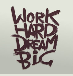 Work hard dream big phrase handwritten vector