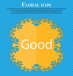 Good sign icon floral flat design on a blue vector