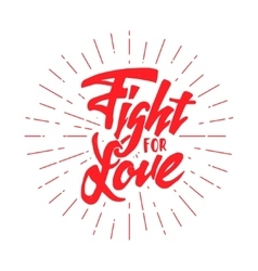 Fight for love hand-lettering text handmade vector