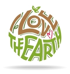 I love the earth hand lettering eco design vector