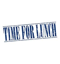 Time for lunch blue grunge vintage stamp isolated vector