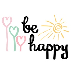Be happy Brush calligraphy vector image vector image
