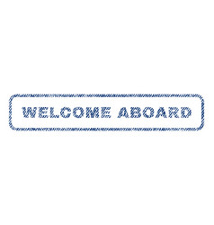 welcome aboard textile stamp vector image