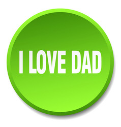 I love dad green round flat isolated push button vector
