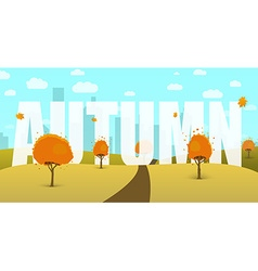 Autumn landscape with a field trees sky city in vector