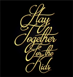 Stay together for the kids typography vector