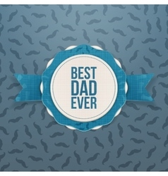 Best dad ever realistic emblem with blue ribbon vector