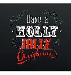 Handwritten christmas slogan have a holly jolly vector