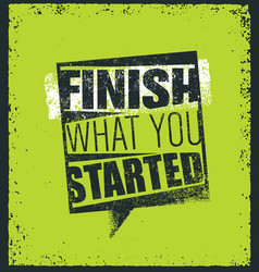 Finish what you started creative motivation quote vector