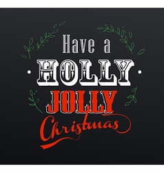 Handwritten Christmas slogan Have a holly jolly vector image vector image