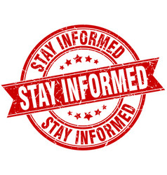Stay informed round grunge ribbon stamp vector