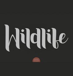 hand drawn lettering - wildlife elegant modern vector image