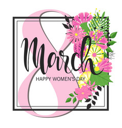 8 march design with flowers international womens vector image