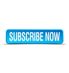 Subscribe now blue 3d realistic square isolated vector image
