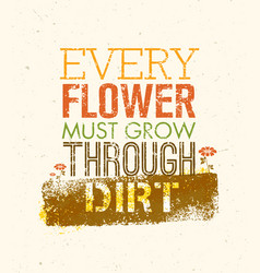 every flower must grow trough dirt creative vector image vector image